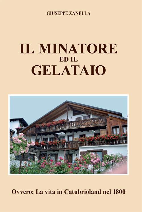 Copertina del libro di Giuseppe Zanella:Il minatore ed il gelataio – Ovvero: la vita in Catubrioland nel 1800, Pieve di Cadore, Tipografia Tiziano, Marzo 2020