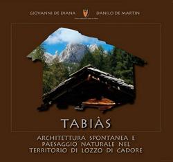 """copertina del libro """"Tabiàs: architettura spontanea e paesaggio naturale nel territorio di Lozzo di Cadore"""""""